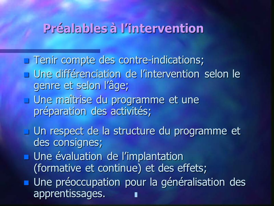 Préalables à lintervention n Tenir compte des contre-indications; n Une différenciation de lintervention selon le genre et selon lâge; n Une maîtrise