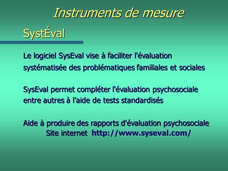 Instruments de mesure SystÉval Le logiciel SysEval vise à faciliter l'évaluation systématisée des problématiques familiales et sociales SysEval permet