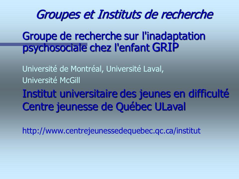 Groupes et Instituts de recherche Groupe de recherche sur l'inadaptation psychosociale chez l'enfant GRIP Université de Montréal, Université Laval, Un