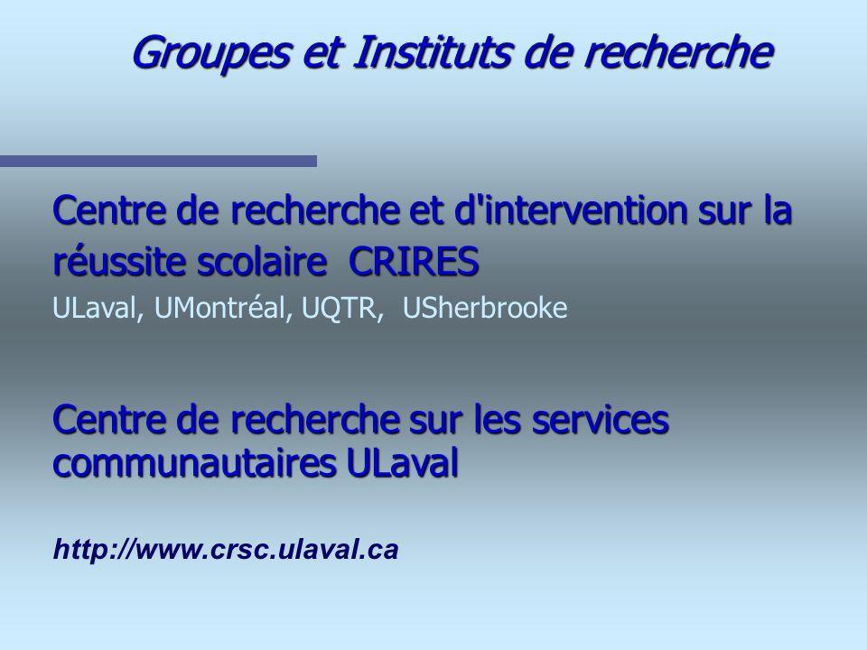 Groupes et Instituts de recherche Centre de recherche et d'intervention sur la réussite scolaire CRIRES ULaval, UMontréal, UQTR, USherbrooke Centre de