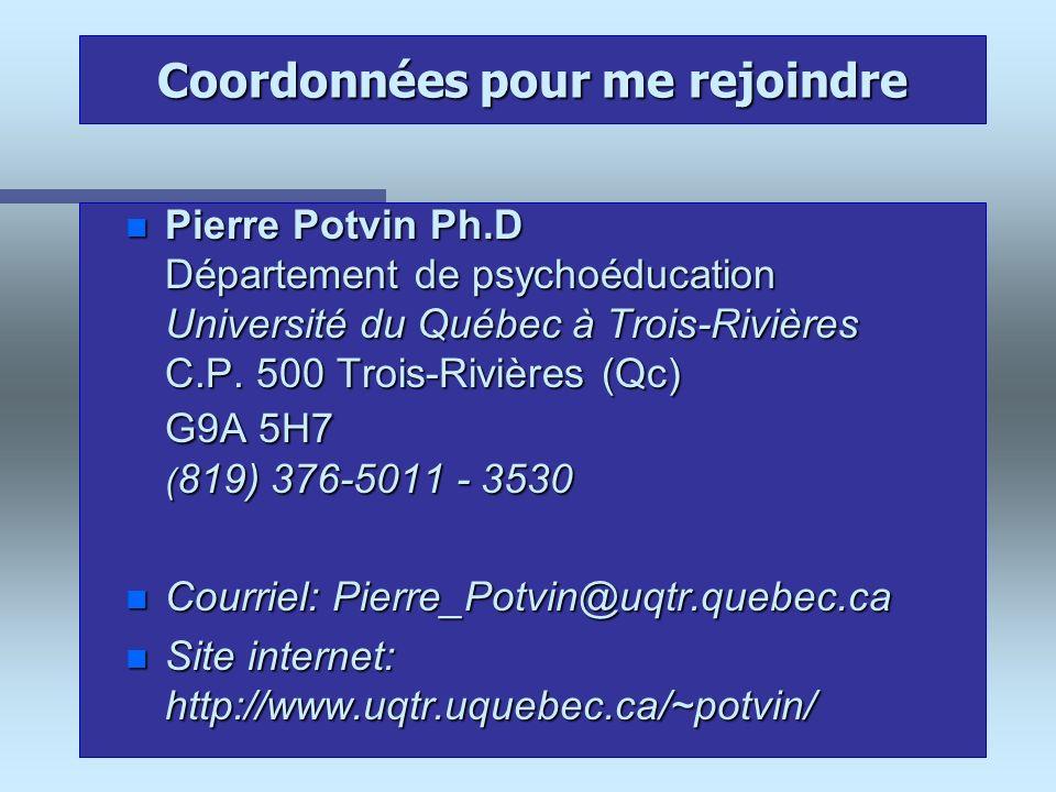 Coordonnées pour me rejoindre n Pierre Potvin Ph.D Département de psychoéducation Université du Québec à Trois-Rivières C.P. 500 Trois-Rivières (Qc) G
