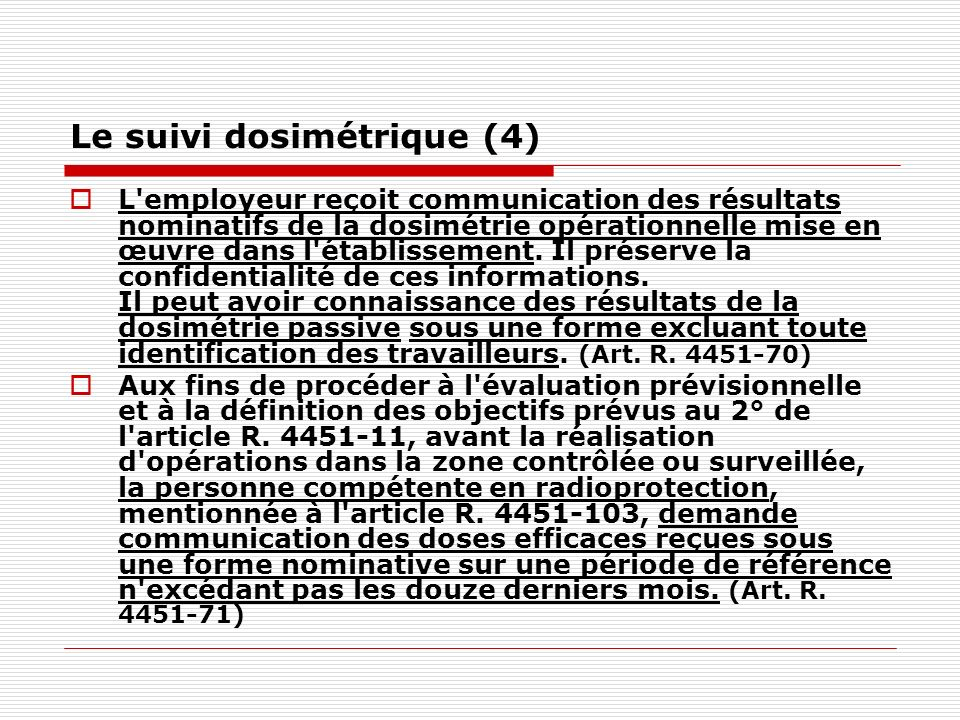 Le suivi dosimétrique (4) L'employeur reçoit communication des résultats nominatifs de la dosimétrie opérationnelle mise en œuvre dans l'établissement