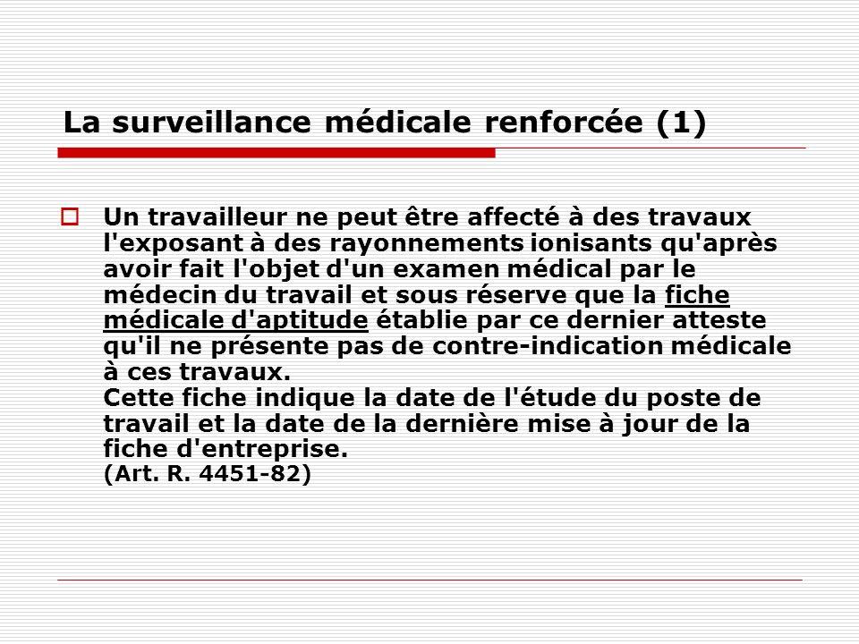 La surveillance médicale renforcée (1) Un travailleur ne peut être affecté à des travaux l'exposant à des rayonnements ionisants qu'après avoir fait l