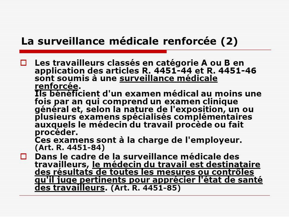 La surveillance médicale renforcée (2) Les travailleurs classés en catégorie A ou B en application des articles R. 4451-44 et R. 4451-46 sont soumis à