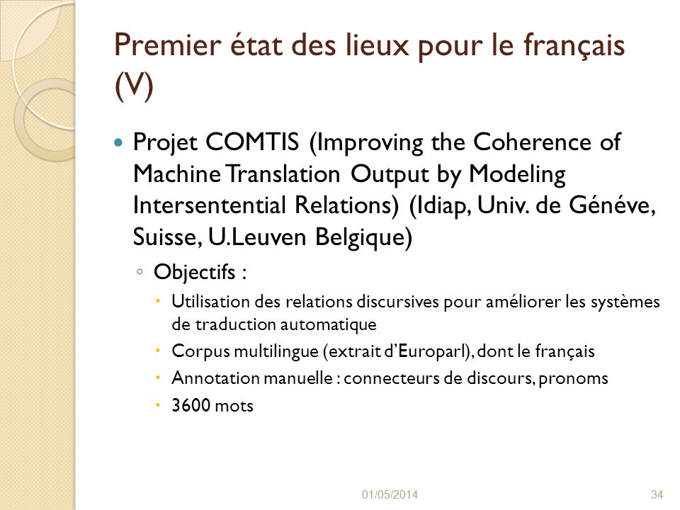 01/05/2014 34 01/05/201434 Premier état des lieux pour le français (V) Projet COMTIS (Improving the Coherence of Machine Translation Output by Modelin
