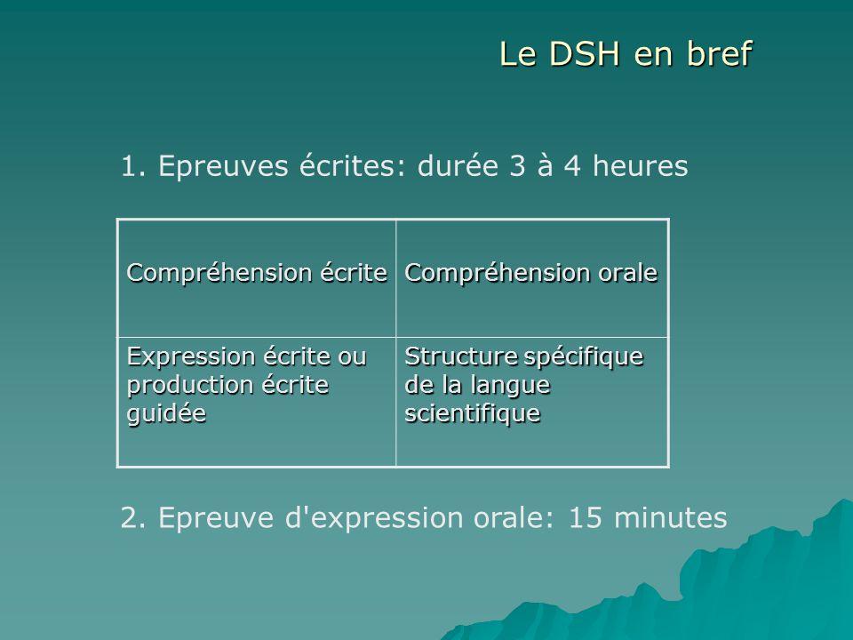 Le DSH en bref Compréhension écrite Compréhension orale Expression écrite ou production écrite guidée Structure spécifique de la langue scientifique 1.