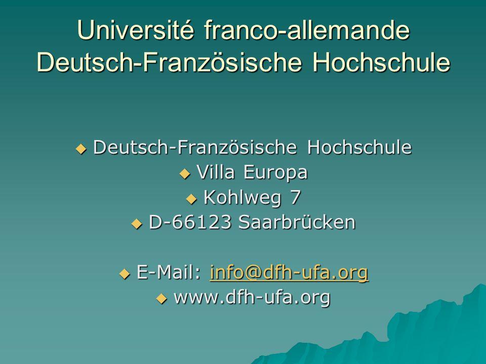 Université franco-allemande Deutsch-Französische Hochschule Deutsch-Französische Hochschule Deutsch-Französische Hochschule Villa Europa Villa Europa Kohlweg 7 Kohlweg 7 D-66123 Saarbrücken D-66123 Saarbrücken E-Mail: info@dfh-ufa.org E-Mail: info@dfh-ufa.orginfo@dfh-ufa.org www.dfh-ufa.org www.dfh-ufa.org
