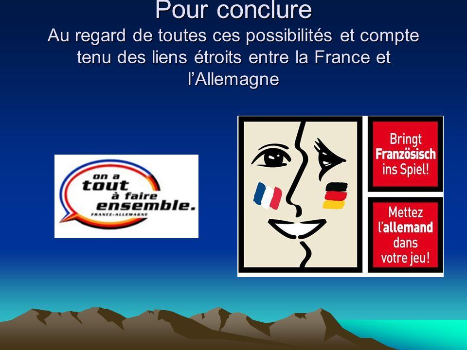 Pour conclure Au regard de toutes ces possibilités et compte tenu des liens étroits entre la France et lAllemagne