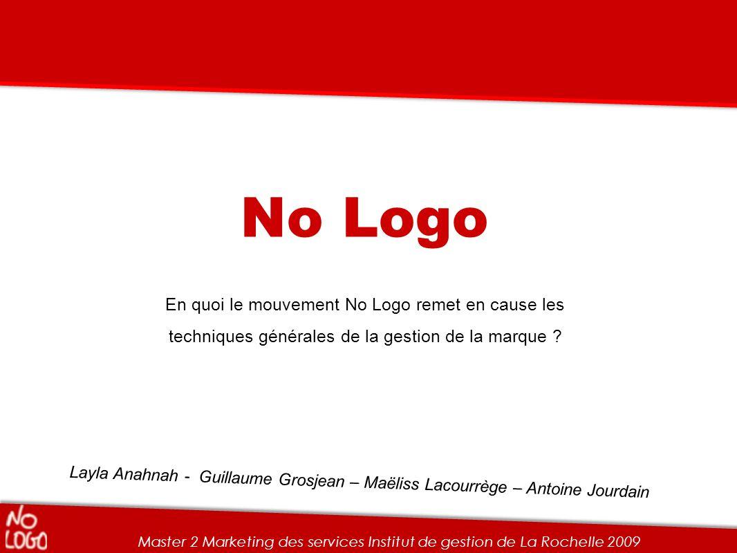 No Logo En quoi le mouvement No Logo remet en cause les techniques générales de la gestion de la marque ? Master 2 Marketing des services Institut de
