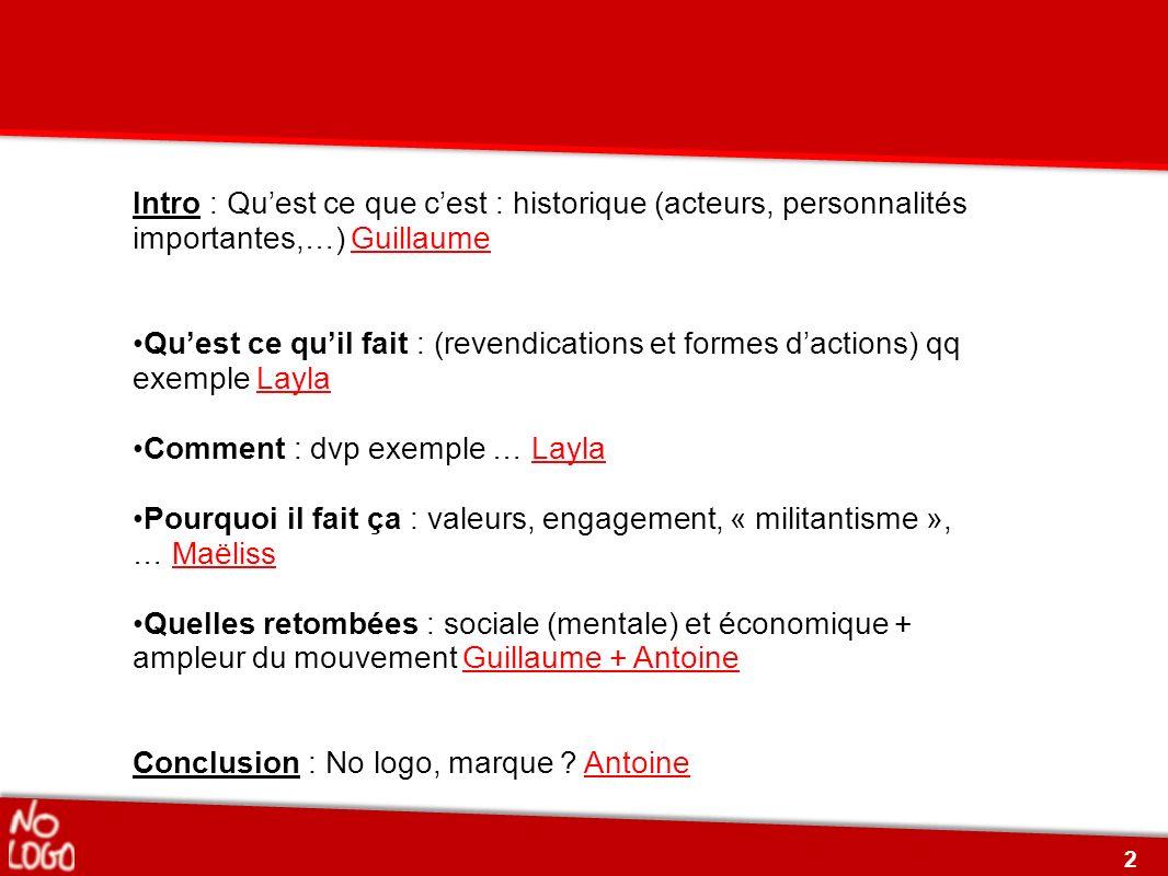 Intro : Quest ce que cest : historique (acteurs, personnalités importantes,…) Guillaume Quest ce quil fait : (revendications et formes dactions) qq ex