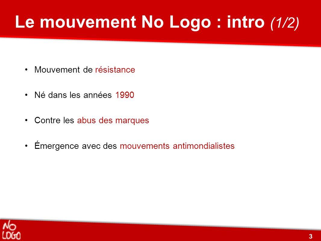 Mouvement de résistance Né dans les années 1990 Contre les abus des marques Émergence avec des mouvements antimondialistes Le mouvement No Logo : intr