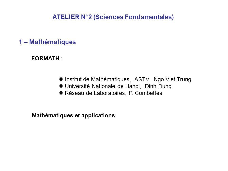 ATELIER N°2 (Sciences Fondamentales) 1 – Mathématiques FORMATH : Institut de Mathématiques, ASTV, Ngo Viet Trung Université Nationale de Hanoi, Dinh Dung Réseau de Laboratoires, P.