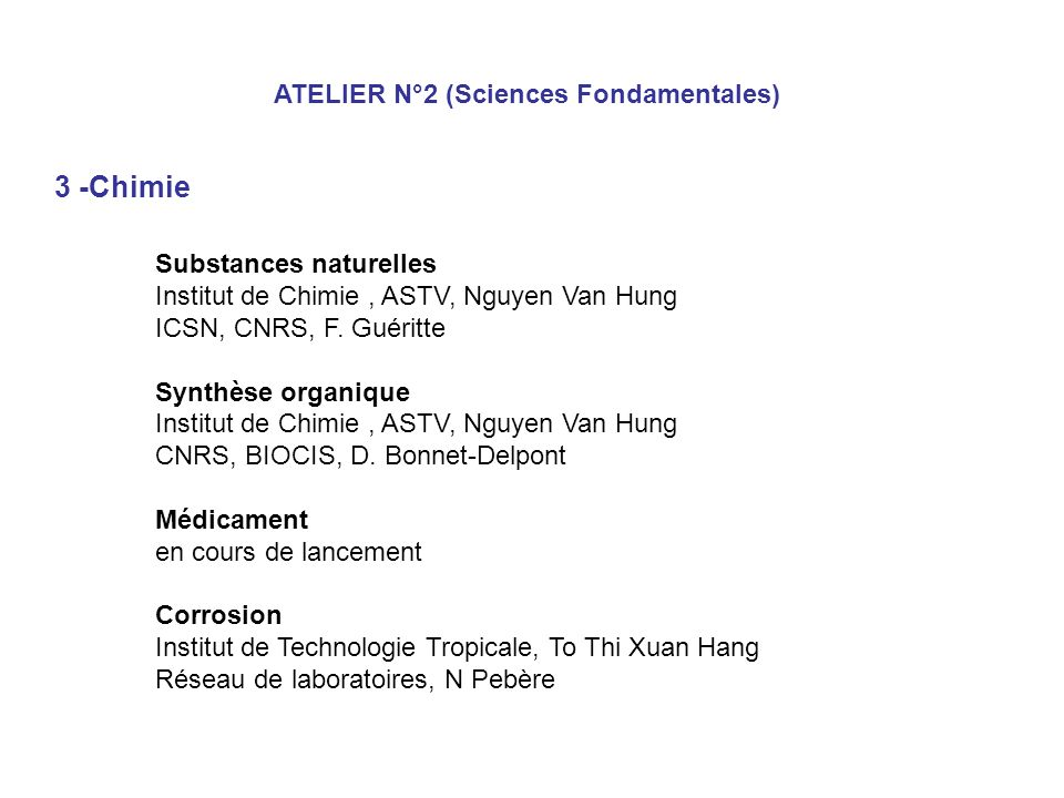 ATELIER N°2 (Sciences Fondamentales) 3 -Chimie Substances naturelles Institut de Chimie, ASTV, Nguyen Van Hung ICSN, CNRS, F. Guéritte Synthèse organi