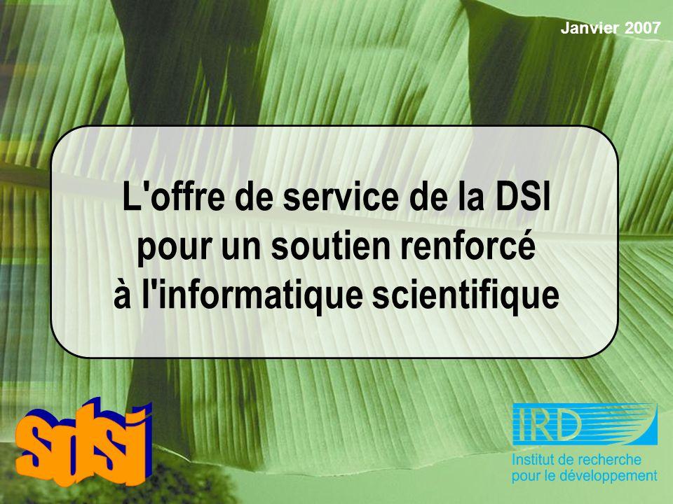 1 L offre de service de la DSI pour un soutien renforcé à l informatique scientifique Janvier 2007