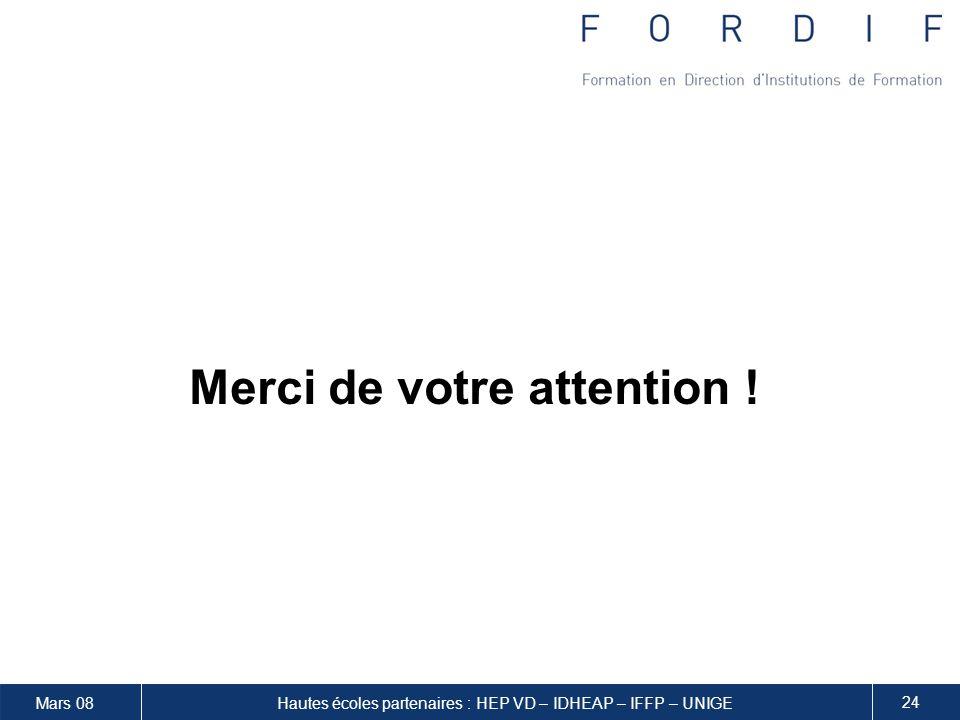 Mars 08 24 Hautes écoles partenaires : HEP VD – IDHEAP – IFFP – UNIGE Merci de votre attention !