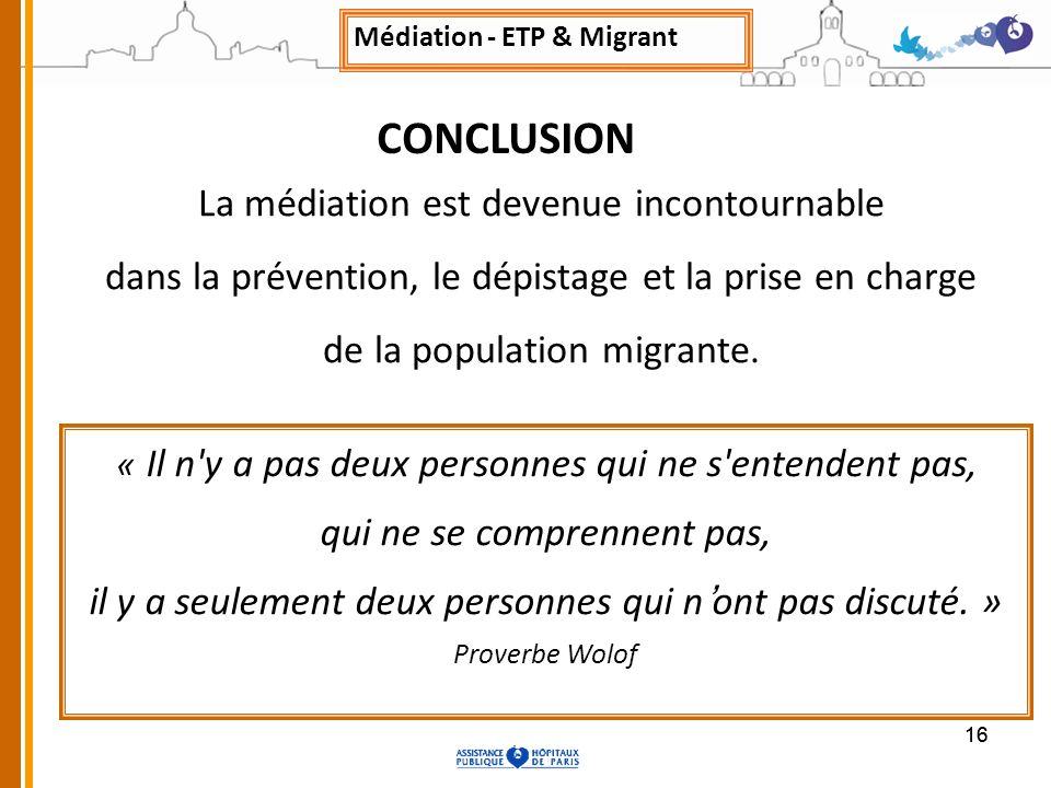 16 La médiation est devenue incontournable dans la prévention, le dépistage et la prise en charge de la population migrante. « Il n'y a pas deux perso