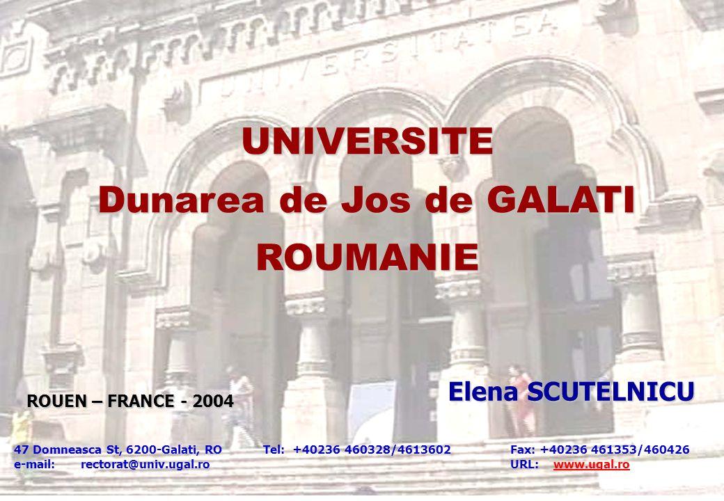 UNIVERSITE Dunarea de Jos de GALATI ROUMANIE 47 Domneasca St, 6200-Galati, RO Tel: +40236 460328/4613602 Fax: +40236 461353/460426 e-mail: rectorat@un