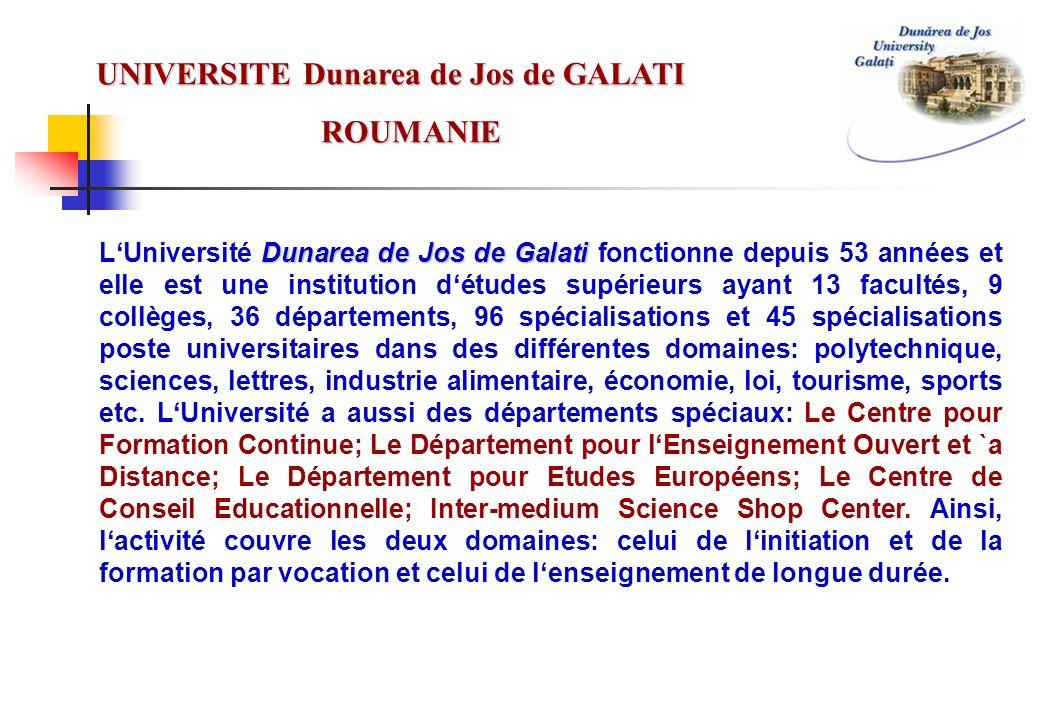 Dunarea de Jos de Galati LUniversité Dunarea de Jos de Galati est la plus grande université de S-E de la Roumanie (plus de 14500 étudiants) et elle est située dans une région géographique importante (2SE-Roumanie, incluant 6 départements administratives de Roumanie).