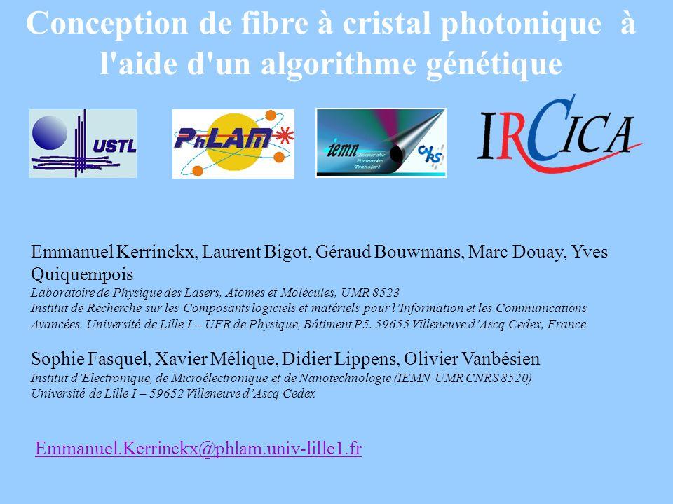 Conception de fibre à cristal photonique à l'aide d'un algorithme génétique Emmanuel Kerrinckx, Laurent Bigot, Géraud Bouwmans, Marc Douay, Yves Quiqu