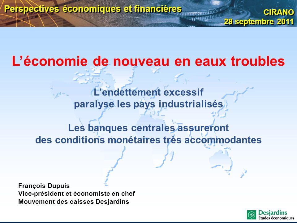 François Dupuis Vice-président et économiste en chef Mouvement des caisses Desjardins Perspectives économiques et financières CIRANO 28 septembre 2011