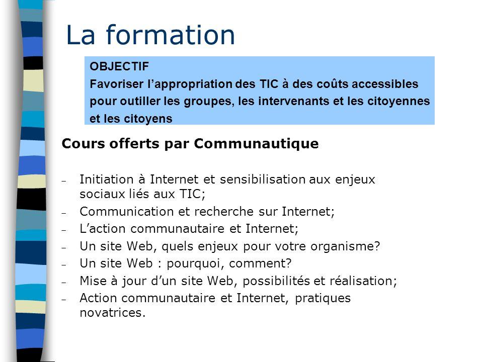 La formation Cours offerts par Communautique Initiation à Internet et sensibilisation aux enjeux sociaux liés aux TIC; Communication et recherche sur Internet; Laction communautaire et Internet; Un site Web, quels enjeux pour votre organisme.