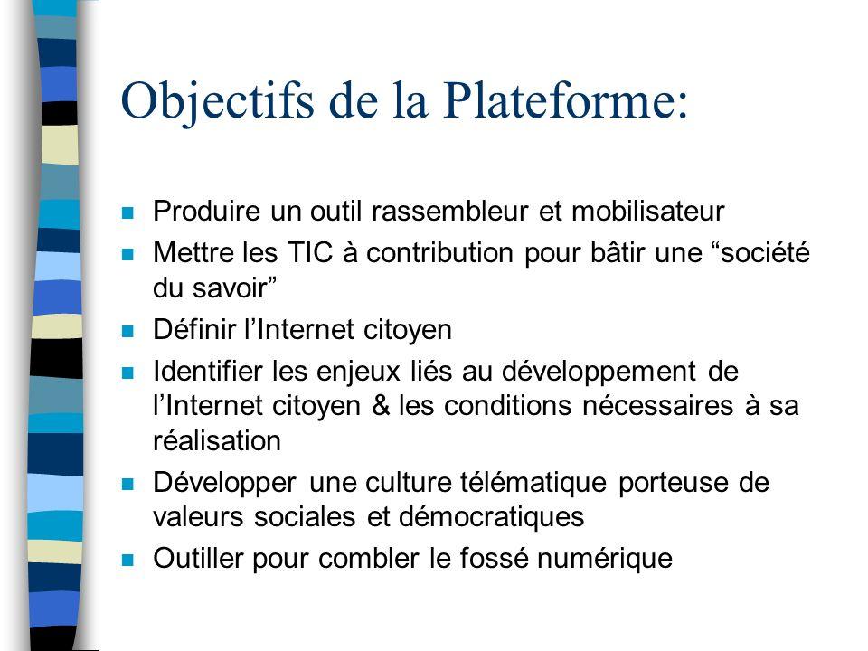 Objectifs de la Plateforme: n Produire un outil rassembleur et mobilisateur n Mettre les TIC à contribution pour bâtir une société du savoir n Définir