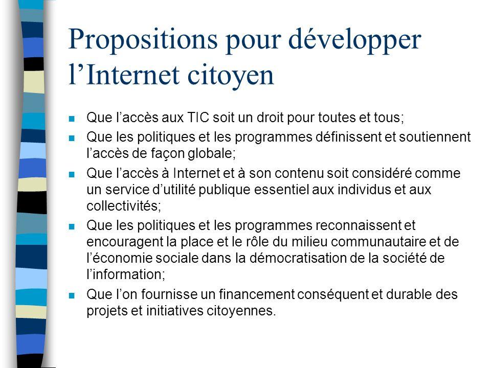 Propositions pour développer lInternet citoyen n Que laccès aux TIC soit un droit pour toutes et tous; n Que les politiques et les programmes définiss