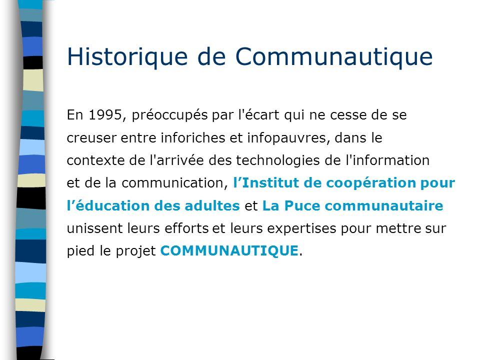 Historique de Communautique En 1995, préoccupés par l'écart qui ne cesse de se creuser entre inforiches et infopauvres, dans le contexte de l'arrivée