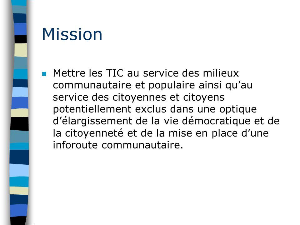 Mission n Mettre les TIC au service des milieux communautaire et populaire ainsi quau service des citoyennes et citoyens potentiellement exclus dans u