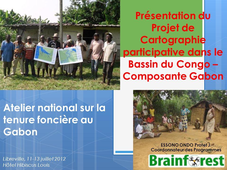 Atelier national sur la tenure foncière au Gabon Libreville, 11-13 juillet 2012 Hôtel Hibiscus Louis ESSONO ONDO Protet J. Coordonnateur des Programme