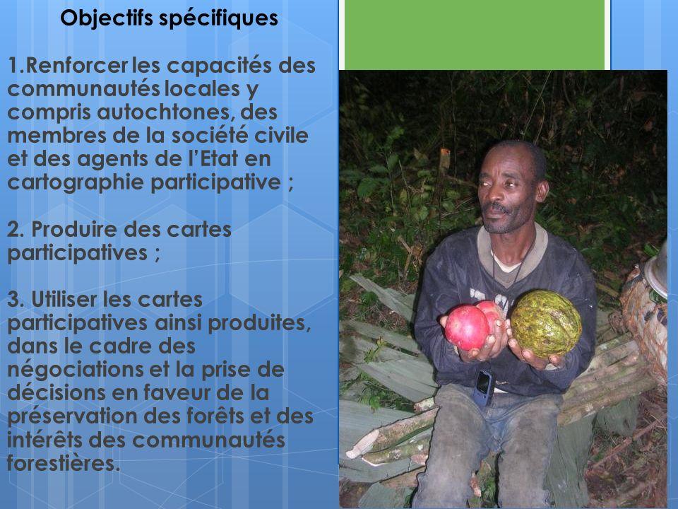 Objectifs spécifiques 1.Renforcer les capacités des communautés locales y compris autochtones, des membres de la société civile et des agents de lEtat