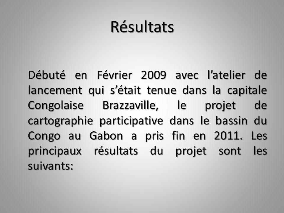 Résultats ébuté en Février 2009 avec latelier de lancement qui sétait tenue dans la capitale Congolaise Brazzaville, le projet de cartographie partici