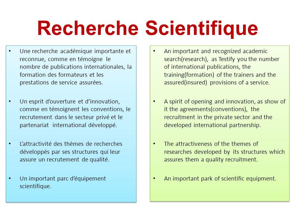 Recherche Scientifique Une recherche académique importante et reconnue, comme en témoigne le nombre de publications internationales, la formation des