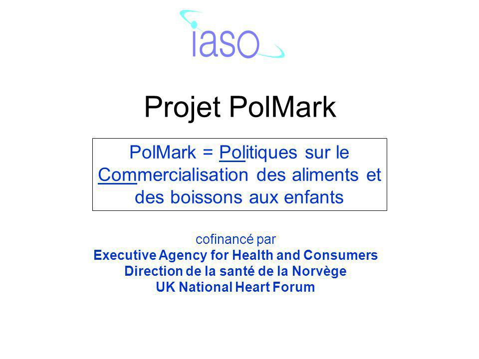 Projet PolMark PolMark = Politiques sur le Commercialisation des aliments et des boissons aux enfants cofinancé par Executive Agency for Health and Consumers Direction de la santé de la Norvège UK National Heart Forum