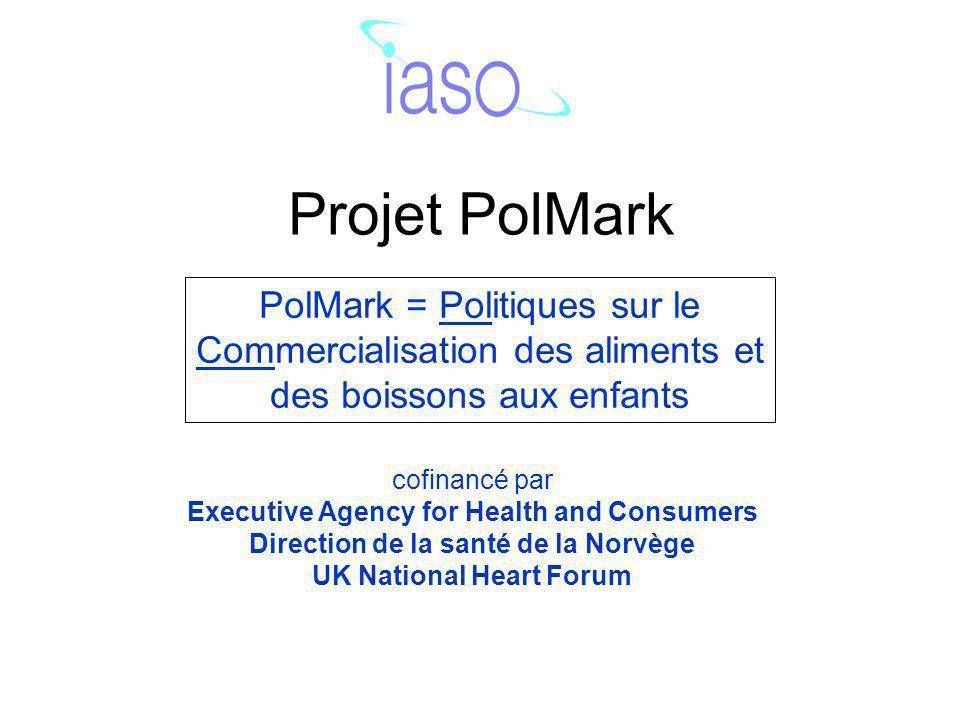 Projet PolMark PolMark = Politiques sur le Commercialisation des aliments et des boissons aux enfants cofinancé par Executive Agency for Health and Co