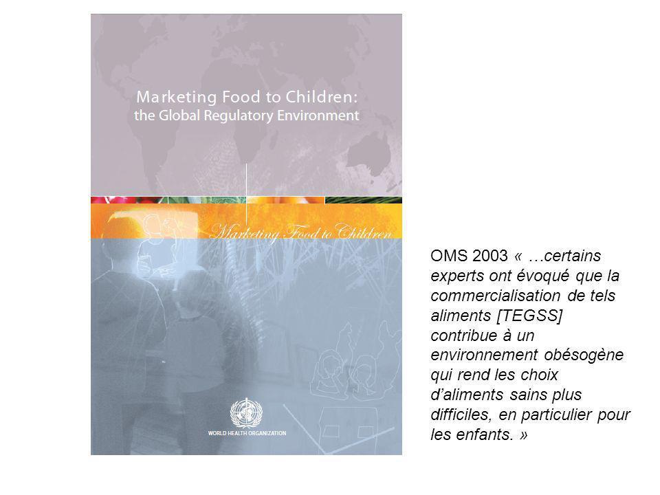 OMS 2003 « …certains experts ont évoqué que la commercialisation de tels aliments [TEGSS] contribue à un environnement obésogène qui rend les choix daliments sains plus difficiles, en particulier pour les enfants.