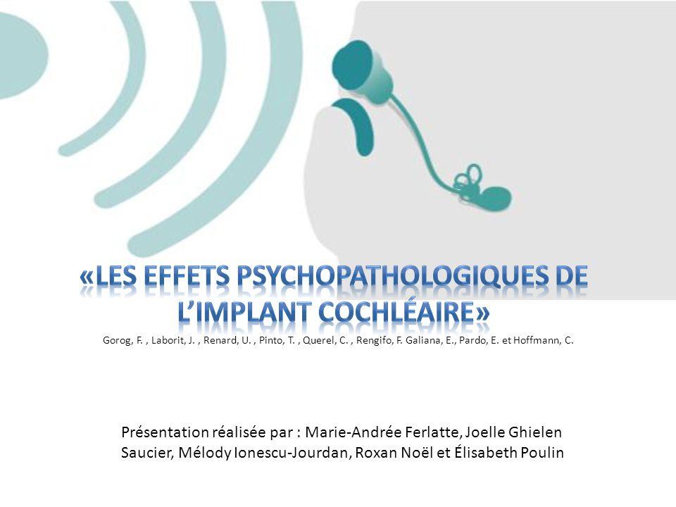 1.Limplant cochléaire 2.Le processus dimplantation 3.La sélection des candidats 4.Les effets psychopathologiques de limplant cochléaire - effets négatifs - effets positifs 5.