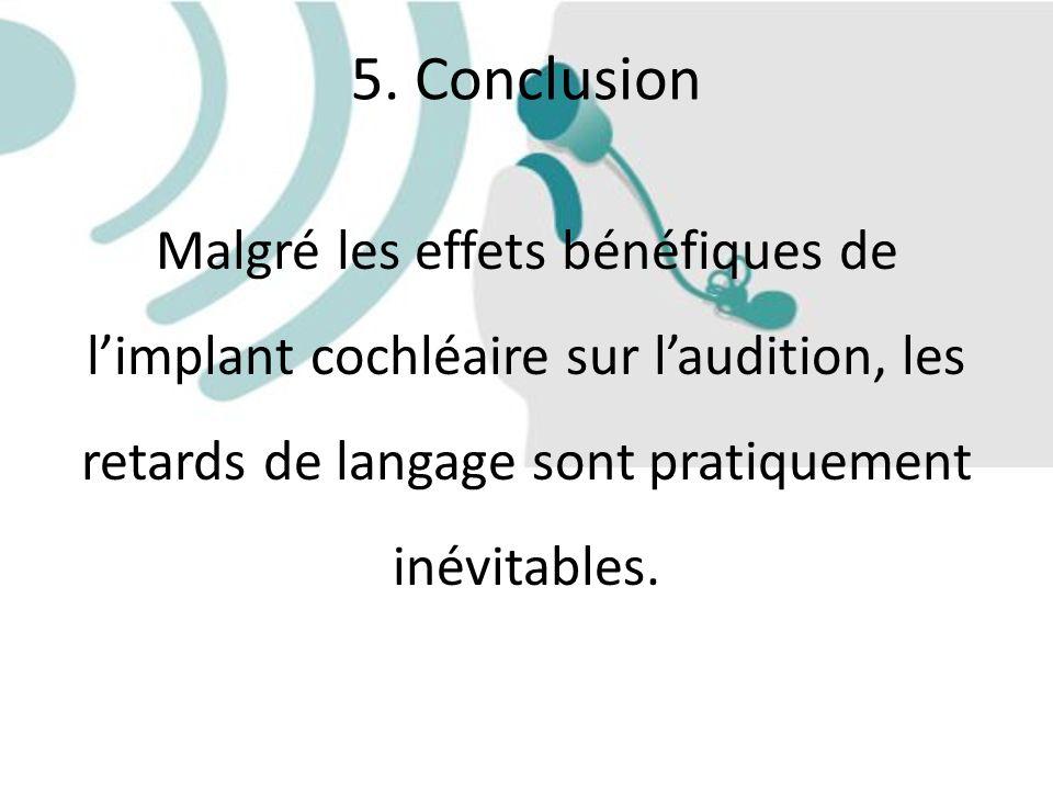 Malgré les effets bénéfiques de limplant cochléaire sur laudition, les retards de langage sont pratiquement inévitables.
