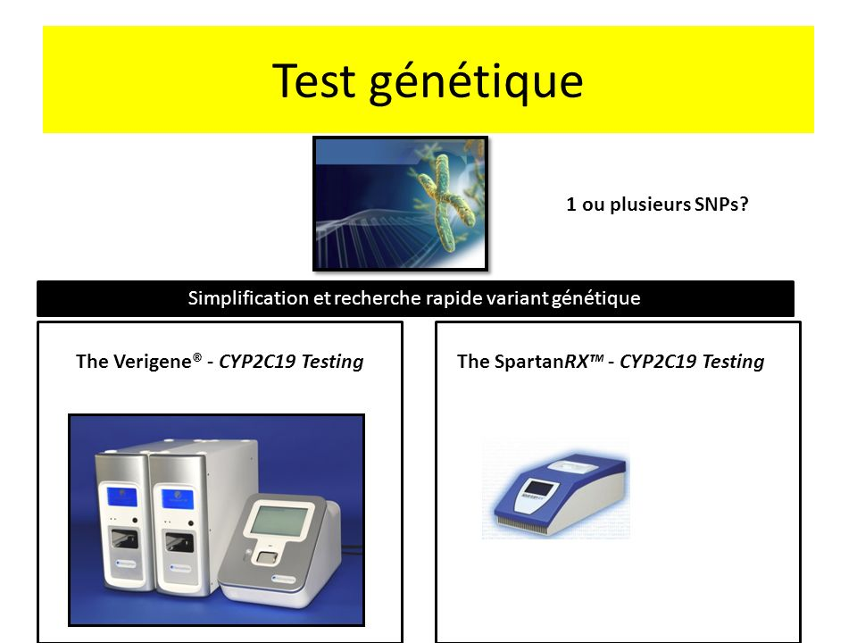 Test génétique The Verigene® - CYP2C19 TestingThe SpartanRX - CYP2C19 Testing 1 ou plusieurs SNPs? Simplification et recherche rapide variant génétiqu