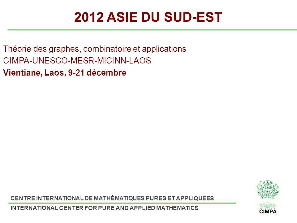CENTRE INTERNATIONAL DE MATHÉMATIQUES PURES ET APPLIQUÉES INTERNATIONAL CENTER FOR PURE AND APPLIED MATHEMATICS 2012 ASIE DU SUD-EST Théorie des graph