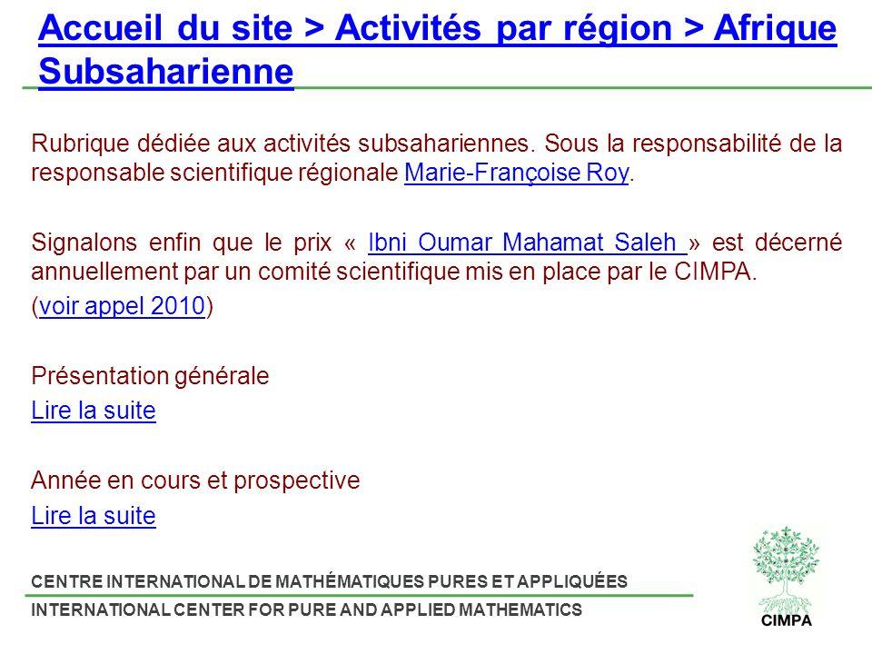 CENTRE INTERNATIONAL DE MATHÉMATIQUES PURES ET APPLIQUÉES INTERNATIONAL CENTER FOR PURE AND APPLIED MATHEMATICS Accueil du site > Activités par région > Afrique Subsaharienne Rubrique dédiée aux activités subsahariennes.