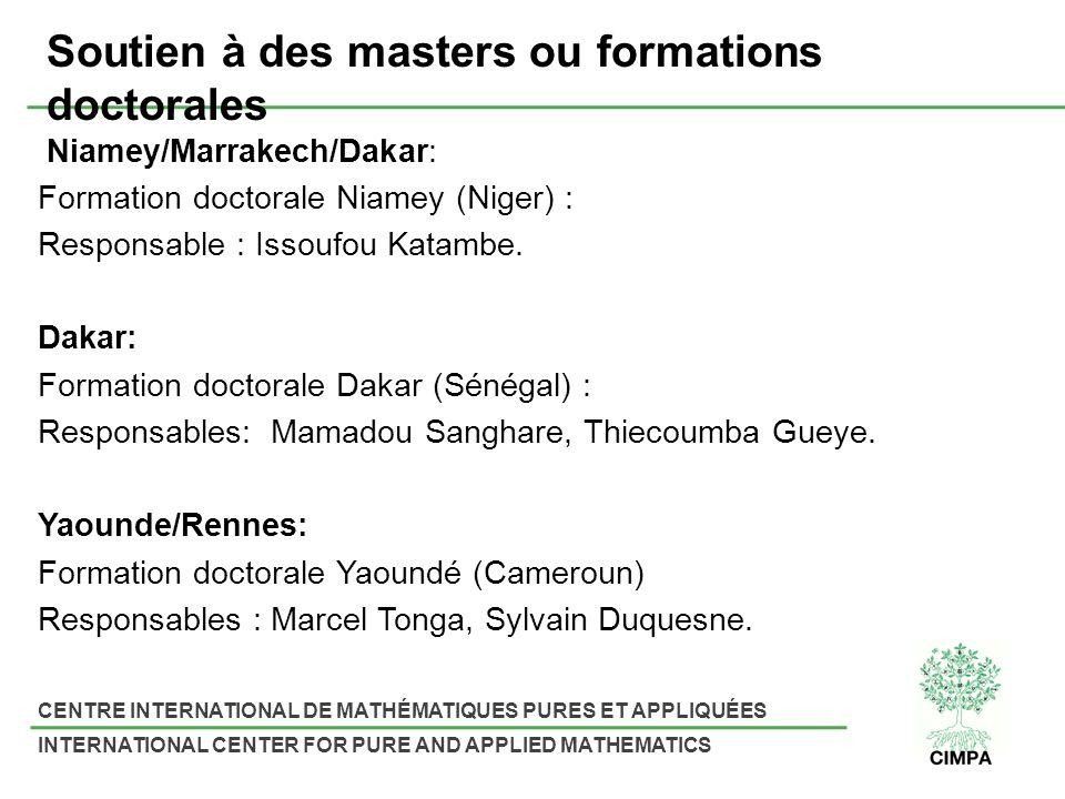 CENTRE INTERNATIONAL DE MATHÉMATIQUES PURES ET APPLIQUÉES INTERNATIONAL CENTER FOR PURE AND APPLIED MATHEMATICS Soutien à des masters ou formations doctorales Niamey/Marrakech/Dakar: Formation doctorale Niamey (Niger) : Responsable : Issoufou Katambe.