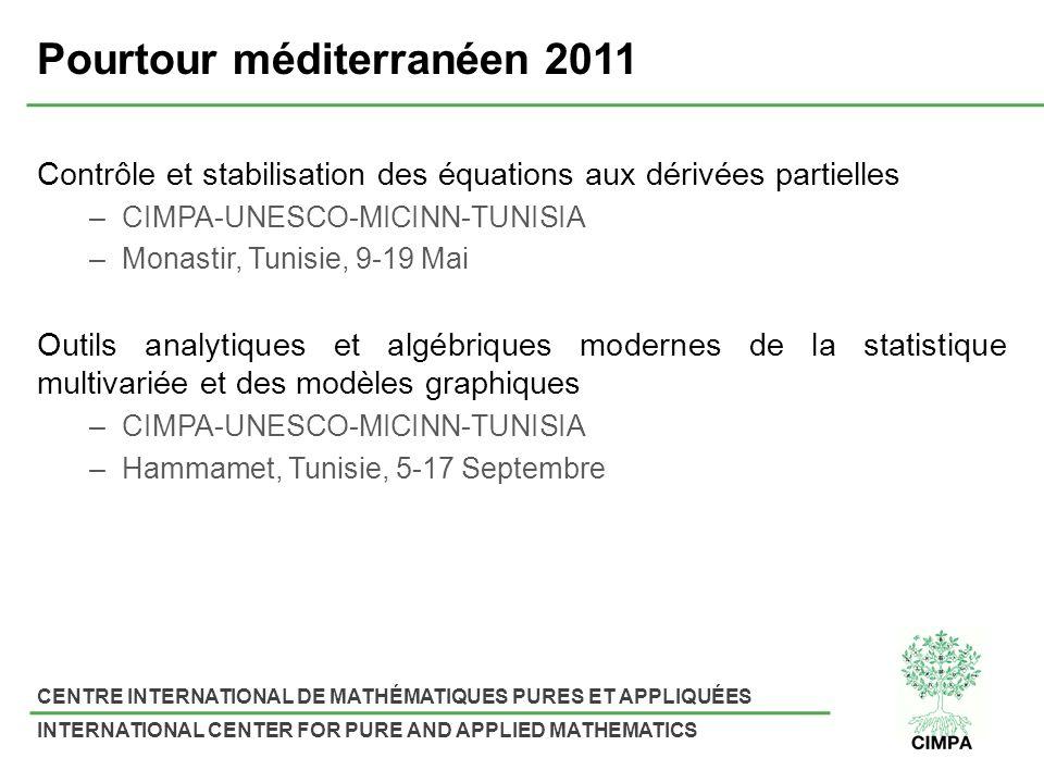 CENTRE INTERNATIONAL DE MATHÉMATIQUES PURES ET APPLIQUÉES INTERNATIONAL CENTER FOR PURE AND APPLIED MATHEMATICS Pourtour méditerranéen 2011 Contrôle et stabilisation des équations aux dérivées partielles –CIMPA-UNESCO-MICINN-TUNISIA –Monastir, Tunisie, 9-19 Mai Outils analytiques et algébriques modernes de la statistique multivariée et des modèles graphiques –CIMPA-UNESCO-MICINN-TUNISIA –Hammamet, Tunisie, 5-17 Septembre