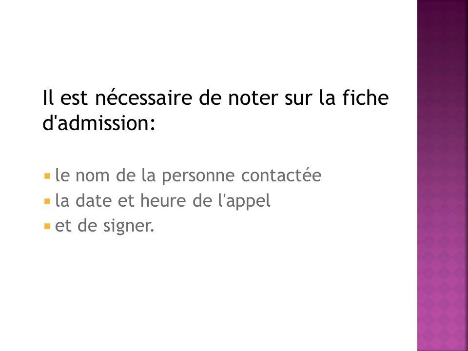 Il est nécessaire de noter sur la fiche d'admission: le nom de la personne contactée la date et heure de l'appel et de signer.