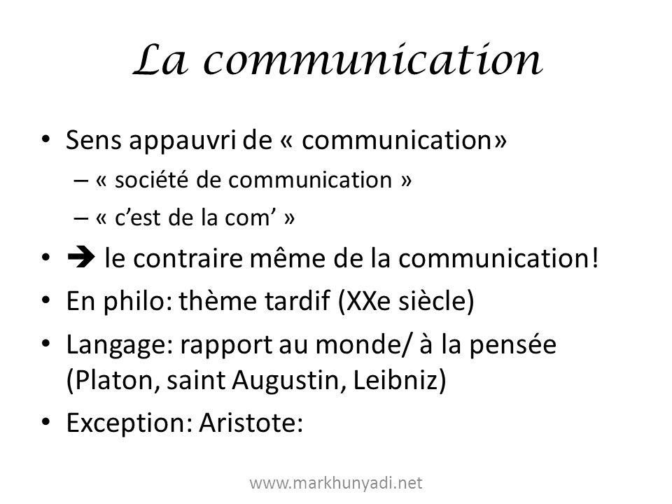 La communication Sens appauvri de « communication» – « société de communication » – « cest de la com » le contraire même de la communication! En philo