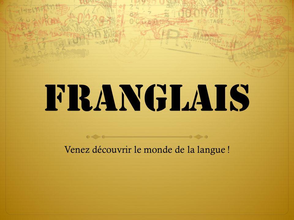 Franglais Venez découvrir le monde de la langue !