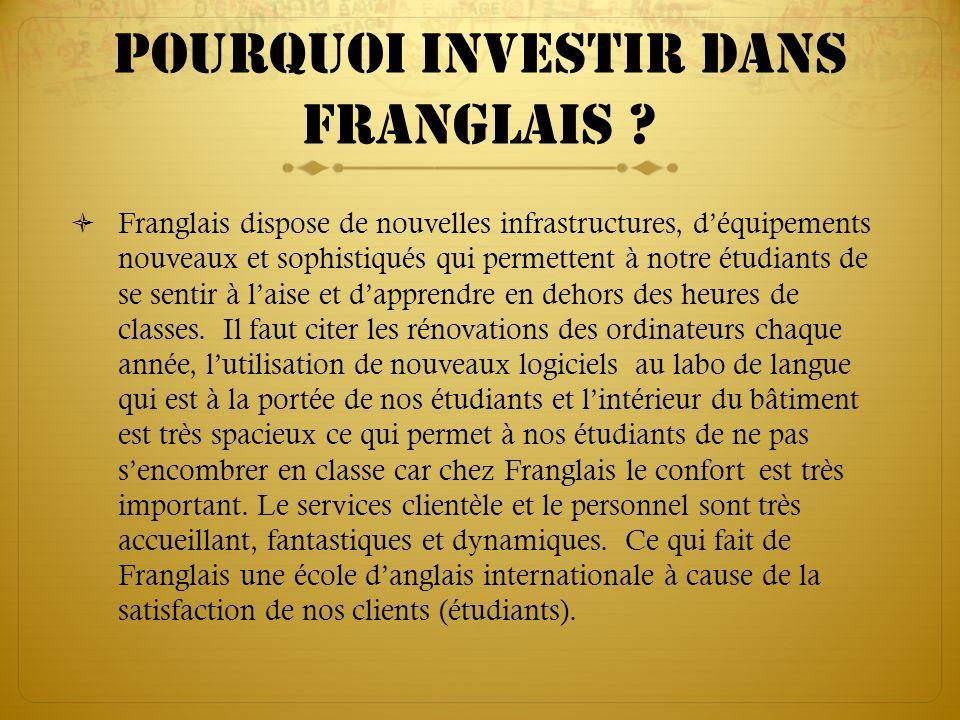 Pourquoi investir dans franglais ? Franglais dispose de nouvelles infrastructures, déquipements nouveaux et sophistiqués qui permettent à notre étudia