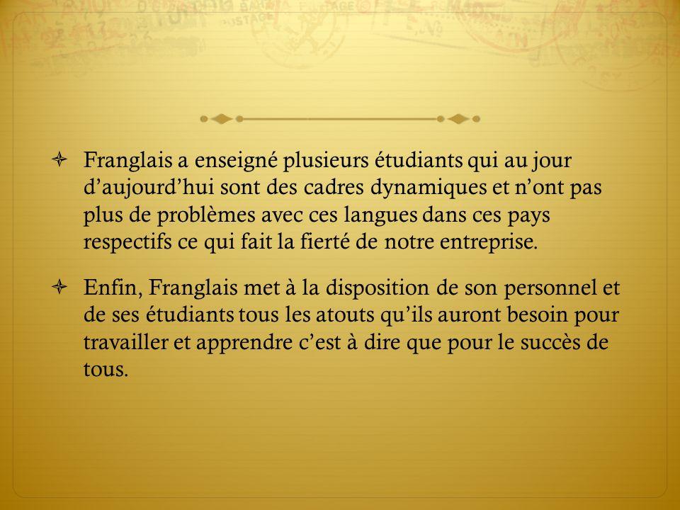 Franglais a enseigné plusieurs étudiants qui au jour daujourdhui sont des cadres dynamiques et nont pas plus de problèmes avec ces langues dans ces pa