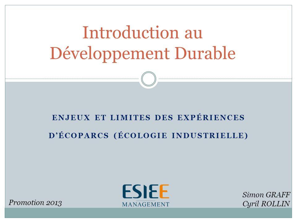 ENJEUX ET LIMITES DES EXPÉRIENCES DÉCOPARCS (ÉCOLOGIE INDUSTRIELLE) Introduction au Développement Durable Simon GRAFF Cyril ROLLIN Promotion 2013