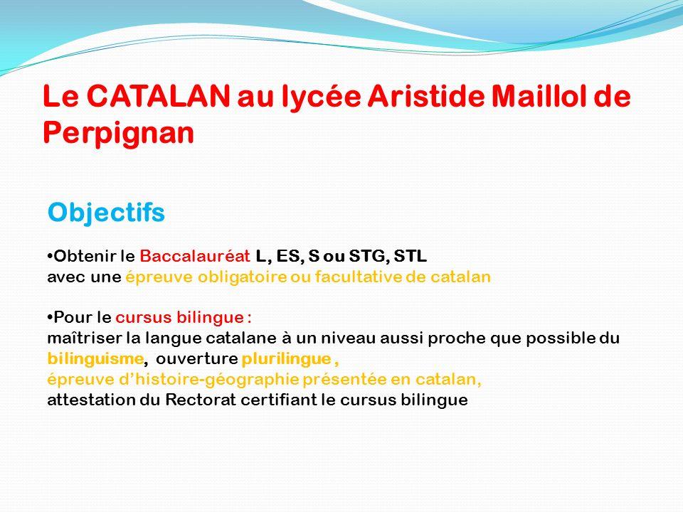 Objectifs Obtenir le Baccalauréat L, ES, S ou STG, STL avec une épreuve obligatoire ou facultative de catalan Pour le cursus bilingue : maîtriser la l